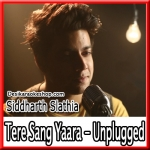 Tere Sang Yaara (Unplugged) - Cover By Siddharth Slathia - 2016 - (VIDEO+MP3 Format)