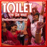 Gori Tu Latth Maar - Toilet - Ek Prem Katha - 2017 - (VIDEO+MP3 Format)