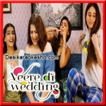 Laaj Sharam - Veere Di Wedding - 2018 - (VIDEO+MP3 Format)