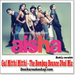 Gal Mitthi Mitthi (The Bombay Bounce Dhol Mix) - Aisha - (MP3 Format)