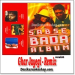 Ghar Jayegi - Remix - Sabse Bada Album - (VIDEO+MP3 Format)