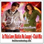 Is This Love (Kahin Na Laage) - Club Mix - Kismat Konnection - (MP3 Format)
