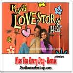 Miss You Every Day - Remix - Kya Love Story Hai - (VIDEO+MP3 Format)