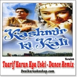 Taarif Karun Kya Uski - Dance Remix - Kashmir Ki Kali - (VIDEO+MP3 Format)