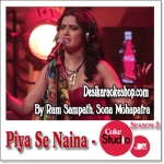 Piya Se Naina - Coke Studio @ MTV Season 3 - 2013 - (VIDEO+MP3 Format)