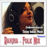 Ranjha (Folk Mix) - Being Indian Music - 2014 - (VIDEO+MP3 Format)