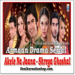 Akele Na Jana (Armaan Drama Serial) - Shreya Ghoshal - 2013 - (VIDEO+MP3 Format)