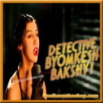 Jaanam - Detective Byomkesh Bakshy - 2015 - (VIDEO+MP3 Format)