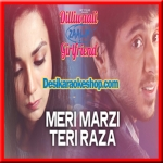 Meri Marzi Teri Raza - Diliwaali Zaalim Girlfriend - 2015 - (VIDEO+MP3 Format)