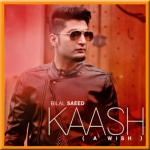 Kaash (A Wish) - Bilal Saeed - 2015 - (MP3 Format)