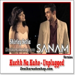 Kuchh Na Kaho (Unplugged) - Sanam Puri Ft. Shirley Setia - (VIDEO+MP3 Format)