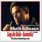 Lag Ja Gale (Acoustic Version) - By Sheikh Hasan - (MP3 Format)