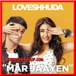 Mar Jaayen - Loveshhuda - 2016 - (VIDEO+MP3 Format)