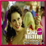 Ghani Bawri - Tanu Weds Manu Returns - 2015 - (VIDEO+MP3 Format)