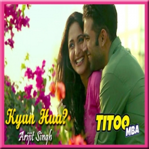 Kyun Hua - Titoo MBA - 2014 - (VIDEO+MP3 Format)
