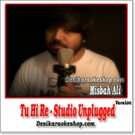 Tu Hi Re (Unplugged) - Misbah Ali - (MP3 Format)